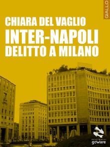 Inter-Napoli. Delitto a Milano - Chiara Del Vaglio - copertina