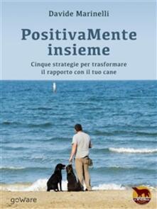 PositivaMente insieme. Cinque strategie per trasformare il rapporto con il tuo cane - Davide Marinelli - ebook