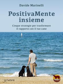 PositivaMente insieme. Cinque strategie per trasformare il rapporto con il tuo cane - Davide Marinelli - copertina