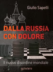 Dalla Russia con dolore. Il nuovo disordine mondiale - Giulio Sapelli - copertina