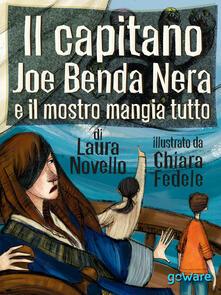 Il capitano Joe Benda Nera e il mostro mangia tutto - Laura Novello - copertina