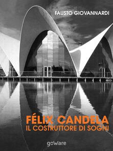 Félix Candela. Il costruttore di sogni - Fausto Giovannardi - copertina