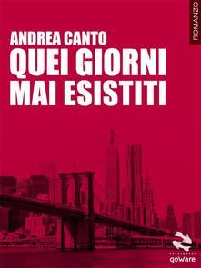 Quei giorni mai esistiti - Andrea Canto - ebook