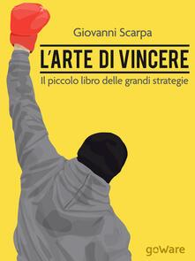 L' arte di vincere. Il piccolo libro delle grandi strategie - Giovanni Scarpa - copertina