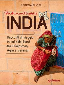 Indimenticabile India. Racconti di viaggio in India del Nord tra il Rajasthan, Agra e Varanasi - Serena Puosi - copertina