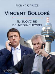 Vincent Bolloré. Il nuovo re dei media europei - Fiorina Capozzi - copertina