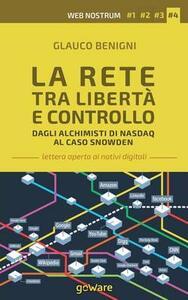 La rete tra libertà e controllo. Dagli alchimisti Nasdaq al caso Snowden. Web nostrum 4