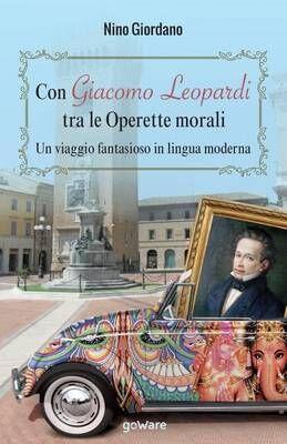 Con Giacomo Leopardi tra le «Operette morali». Un viaggio fantasioso in lingua moderna