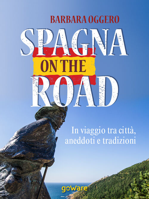 Spagna on the road. In viaggio tra città, aneddoti e tradizioni