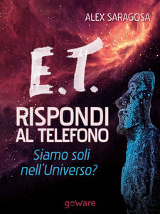 E.T. rispondi al telefono. Siamo soli nell'universo?