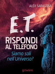 E.T. rispondi al telefono. Siamo soli nell'universo? - Alex Saragosa - copertina