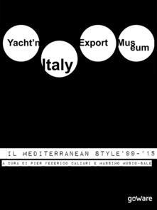 Yacht'n Italy export museum. Il mediterranean style '99-'15. Vol. 3 - Pier Federico Caliari,Massimo Musio-Sale - ebook