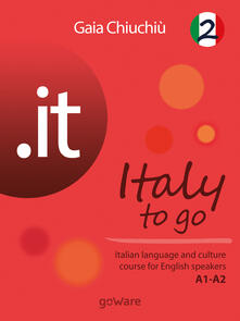 .it. Italy to go. Italian language and culture course for english speakers A1-A2. Vol. 2