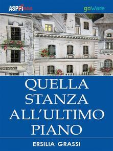 Quella stanza all'ultimo piano - Ersilia Grassi - ebook