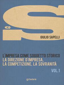 L' impresa come soggetto storico. Vol. 1: La direzione d'impresa, la competizione, la sovranità.
