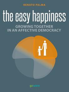 Easy happiness. Growing together in an affective democracy - Renato Palma - copertina