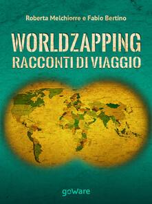 World zapping. Racconti di viaggio - Fabio Bertino,Roberta Melchiorre - copertina