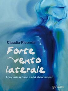 Forte vento laterale. Acrobazie urbane e altri sbandamenti - Claudia Riconda - copertina