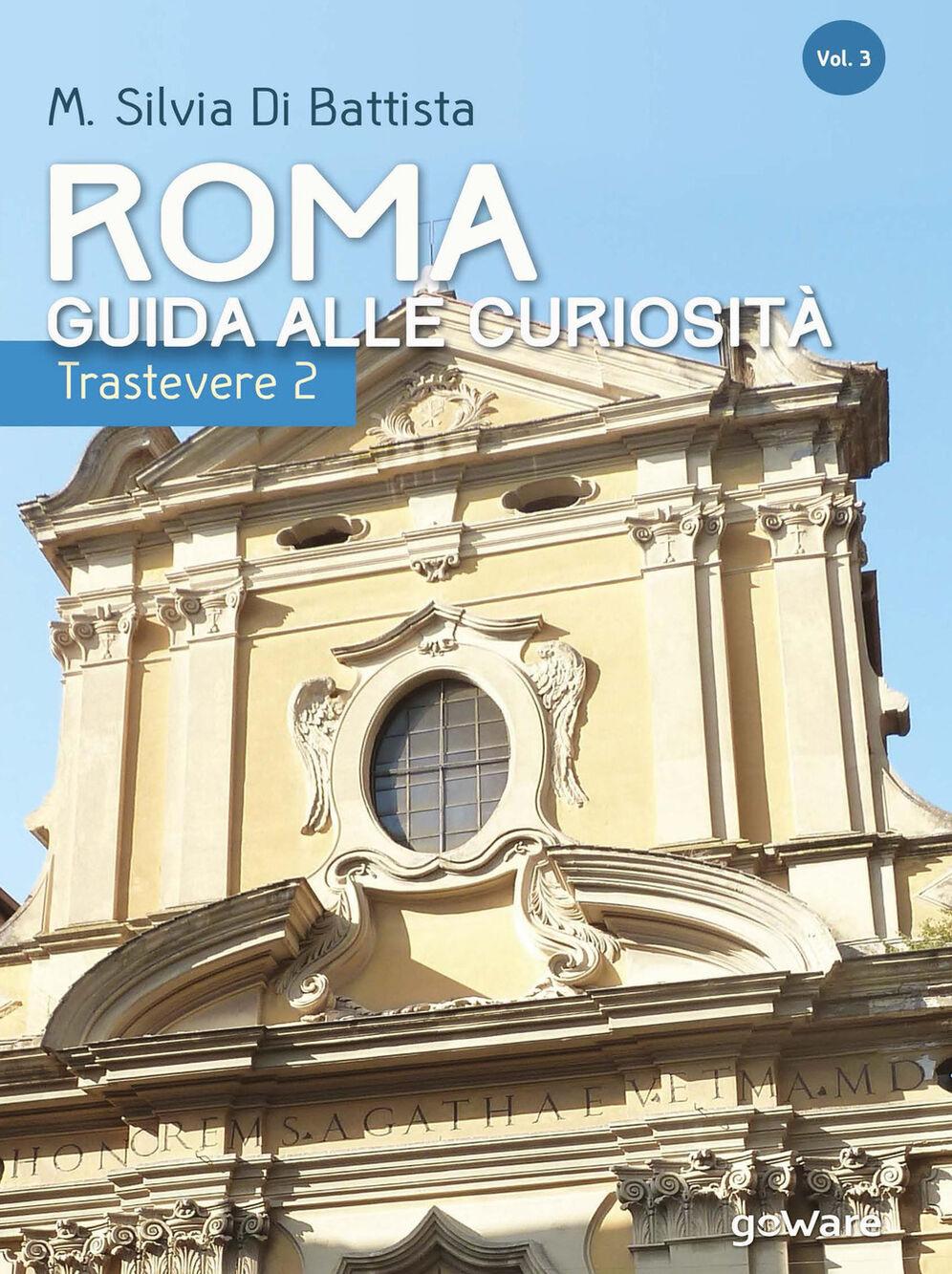 Roma: guida alle curiosità. Trastevere. Vol. 2