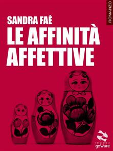 Le affinità affettive - Sandra Faé - ebook