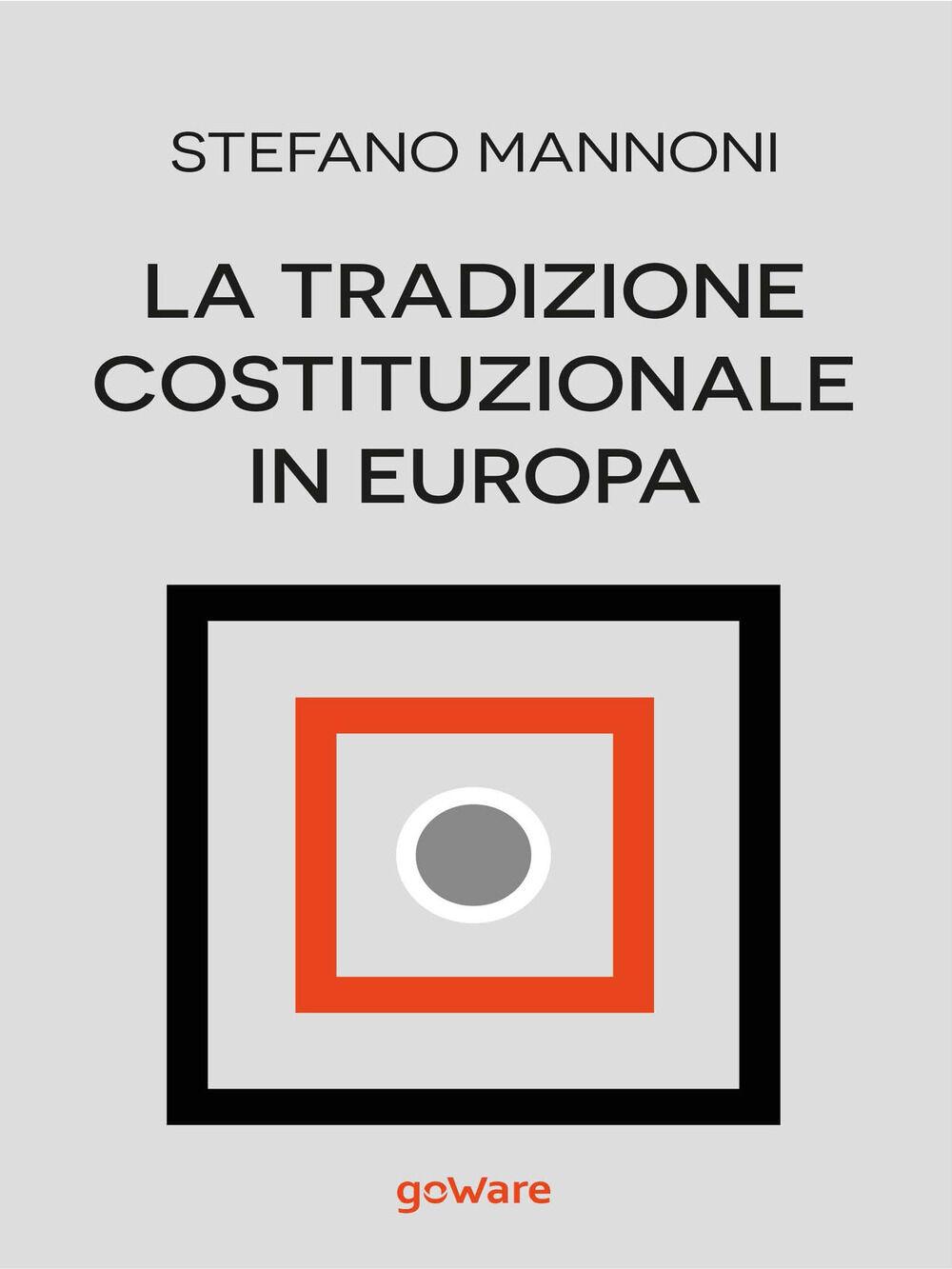 La tradizione costituzionale in Europa. Tre itinerari nazionali tra diritto e storia: Inghilterra, Germania e Francia