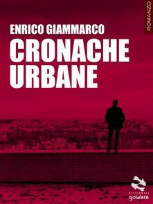 Cronache Urbane - Enrico Giammarco - ebook