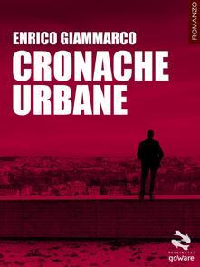Cronache urbane - Enrico Giammarco - copertina