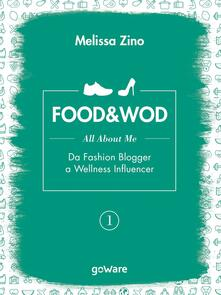 Food&Wod. Vol. 1: All about me. Da fashion blogger a wellness influencer. - Melissa Zino - copertina