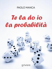 Te la do io la probabilità - Paolo Manca - ebook