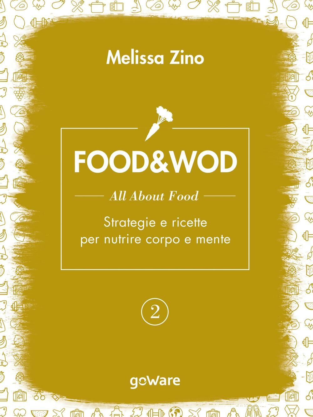 Food&Wod. Vol. 2: All about food. Strategie e ricette per nutrire corpo e mente.