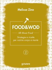 Food&Wod. Vol. 2: All about food. Strategie e ricette per nutrire corpo e mente. - Melissa Zino - copertina