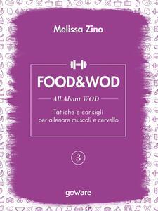 Food&Wod. Vol. 3: All about wod. Tattiche e consigli per allenare muscoli e cervello.