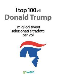 I top 100 di Donald Trump. I migliori tweet selezionati e tradotti per voi - Veronica Vinattieri - ebook