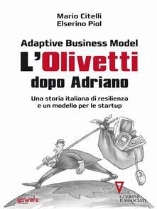 Adaptive business model. L'Olivetti dopo Adriano. Una storia italiana di resilienza e un modello per le startup - Mario Citelli,Elserino Piol - ebook