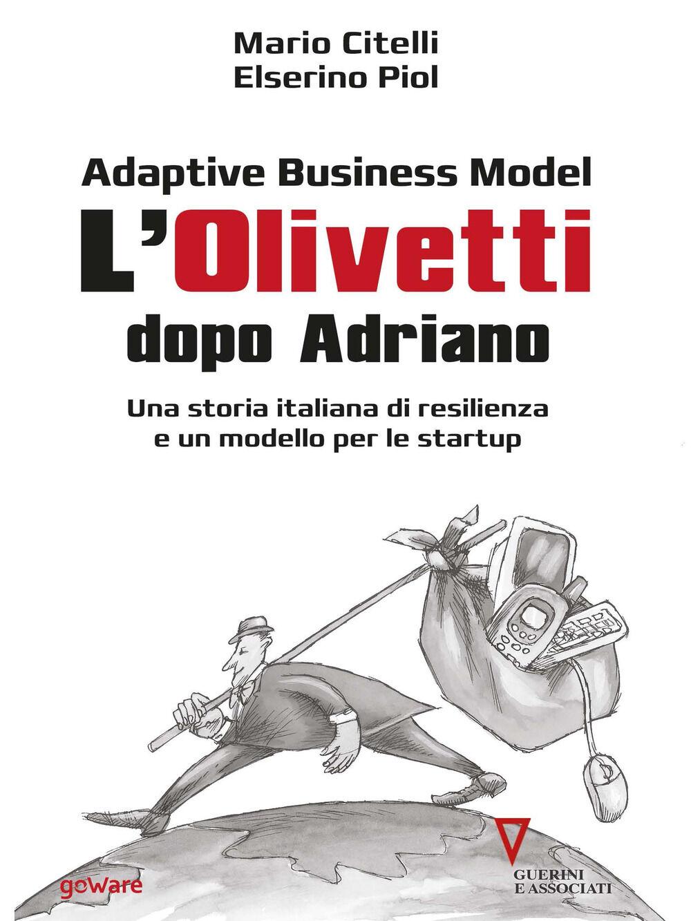 Adaptive business model. L'Olivetti dopo Adriano. Una storia italiana di resilienza e un modello per le startup