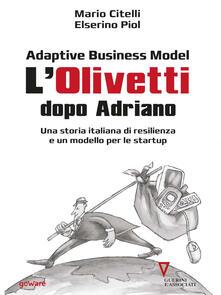 Adaptive business model. L'Olivetti dopo Adriano. Una storia italiana di resilienza e un modello per le startup - Mario Citelli,Elserino Piol - copertina