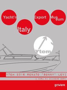Yacht'n Italy export museum 2016. Renato «Sonny» Levi. Vol. 4 - Giacomo Gori - ebook