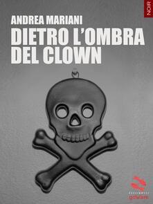 Dietro l'ombra del clown - Andrea Mariani - copertina