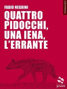 Quattro pidocchi, una iena, l'errante - Fabio Negrini - copertina