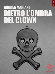 Dietro l'ombra del clown - Andrea Mariani - ebook