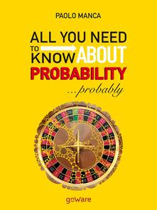 All you need to know about probability... probably - Paolo Manca - copertina