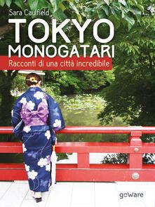 Tokyo Monogatari. Racconti di una città incredibile - Sara Caulfield - copertina