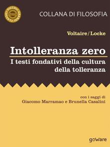 Intolleranza zero. I testi fondativi della cultura della tolleranza - Voltaire,John Locke - copertina