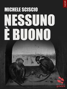 Nessuno è buono - Michele Sciscio - copertina