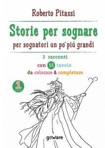 Storie per sognare. Per sognatori un po' più grandi. Vol. 1: 3 racconti con 15 tavole da colorare e completare.