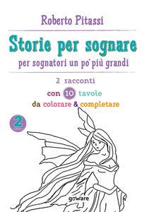 Storie per sognare. Per sognatori un po' più grandi. Vol. 2: 2 racconti con 10 tavole da colorare & completare.