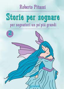 Storie per sognare. Per sognatori un po' più grandi. Vol. 2 - Roberto Pitassi - copertina