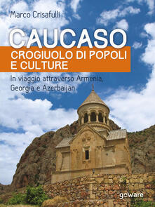 Caucaso crogiuolo di popoli e culture
