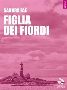 Figlia dei fiordi - Sandra Faè - ebook