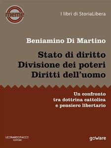 Stato di diritto. Divisione dei poteri. Diritti dell'uomo. Un confronto tra dottrina cattolica e pensiero libertario - Beniamino Di Martino - ebook